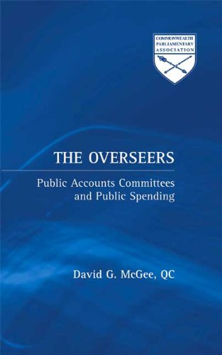 The Overseers: Public Accounts Committees and Public Spending (Commonwealth Parliamentary Association)