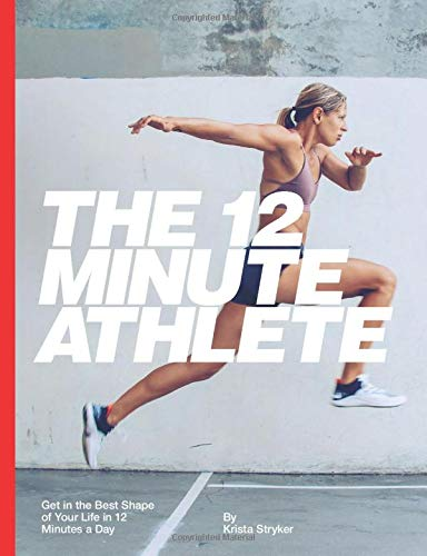 The 12 Minute Athlete: Get in the Best Shape of Your Life in ...