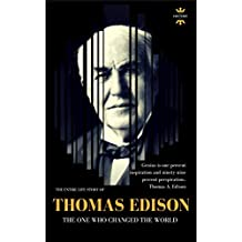 Thomas Edison: The One Who Changed The World (GREAT BIOGRAPHIES Book 1)