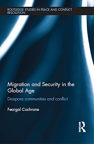 Download Migration and Security in the Global Age: Diaspora Communities and Conflict (Routledge Studies in Peace and Conflict Resolution) Pdf