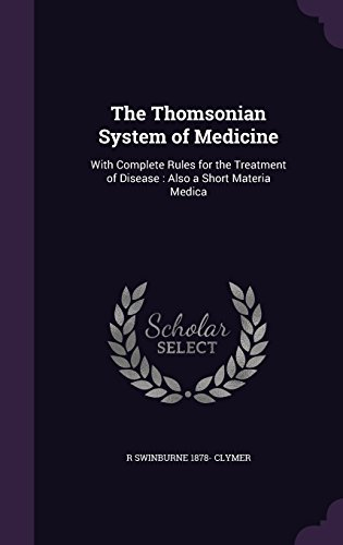 Thomsonian System (The Thomsonian System of Medicine: With Complete Rules for the Treatment of Disease: Also a Short Materia Medica)