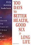 100 Days to Better Health, Good Sex and Long Life, Eric S. Yudelove, 1567188338