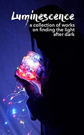 Luminescence: A Collection of Works on Finding the Light