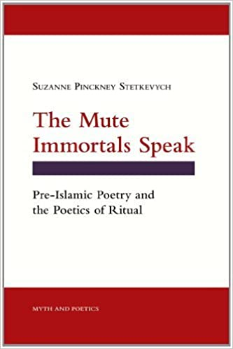 The Mute Immortals Speak: Pre-Islamic Poetry and Poetics of Ritual (Myth and Poetics) by Suzanne Pinckney Stetkevych (2010-09-29)