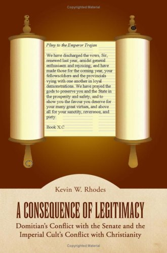 A Consequence of Legitimacy: Domitian's Conflict with the Senate and the Imperial Cult's Conflict with Christianity pdf epub