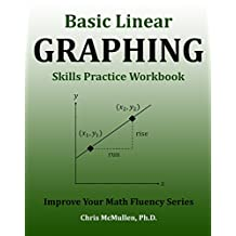 Basic Linear Graphing Skills Practice Workbook: Plotting Points, Straight Lines, Slope, y-Intercept & More (Improve Your Math Fluency Series)