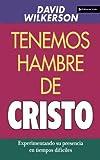 Tenemos Hambre de Cristo, David Wilkerson, 0829719679