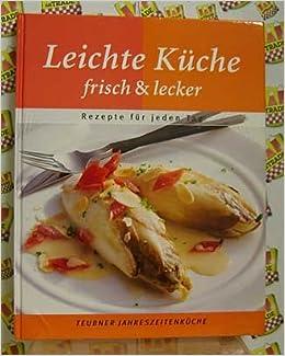 Leichte Küche frisch & lecker - Rezepte für jeden Tag = Teubner ...