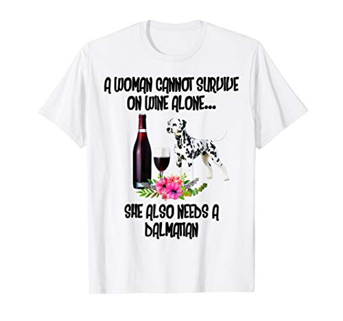 A WOMAN CANNOT SURVIVE ON WINE ALONE. DALMATIAN SHIRT ()