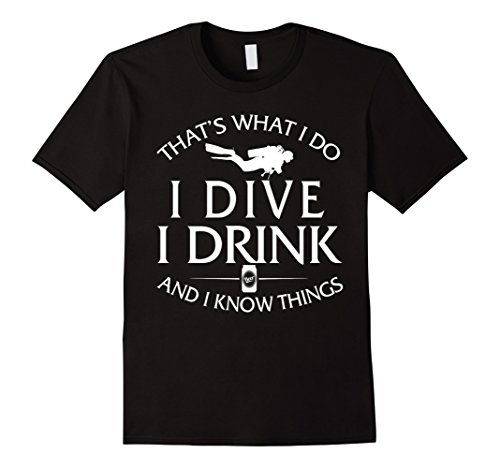 That's What I Do I Dive I Drink And I Know Things T-shirt