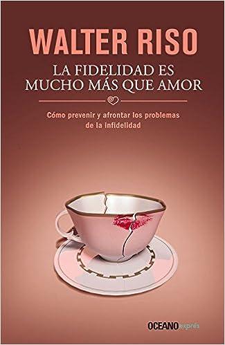 Book La Fidelidad Es Mucho Mas Que Amor: Como Prevenir y Afrontar Los Problemas de la Infidelidad