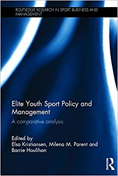 Elite Youth Sport Policy and Management: A comparative analysis (Routledge Research in Sport Business and Management)