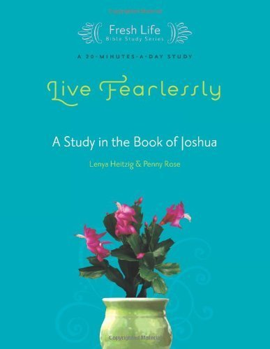 Live Fearlessly  A Study In The Book Of Joshua  Fresh Life Series  By Lenya Heitzig  2008 06 01