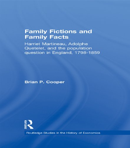 Family Fictions and Family Facts: Harriet Martineau, Adolphe Quetelet and the Population Question in England 1798-1859 (Routledge Studies in the History of Economics)