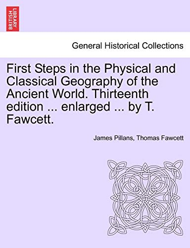First Steps in the Physical and Classical Geography of the Ancient World. Thirteenth edition ... enlarged ... by T. Fawc