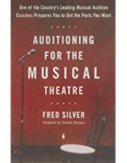 Auditioning for the Musical Theatre: One of the Coutnry's Leading Musical Audition Coaches Prepares You to Get the Parts You Want