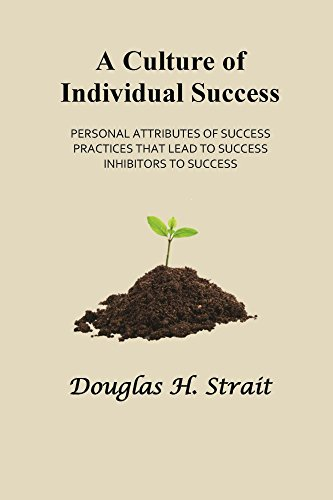 A Culture of Individual Success: Personal Attributes of Sucess, Practices that Lead to Success, Inhibitors to Success