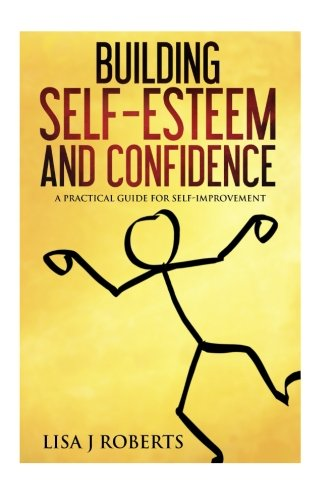 Building Self-Esteem and Confidence: A Practical Guide for