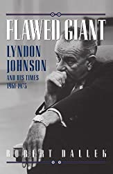 Flawed Giant: Lyndon Johnson and His Times, 1961-1973