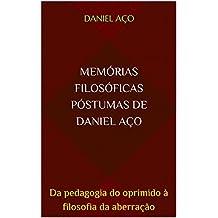 Memórias filosóficas póstumas de Daniel Aço: Da pedagogia do oprimido à filosofia da aberração