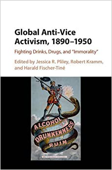 Global Anti-Vice Activism, 1890-1950: Fighting Drinks, Drugs, and 'Immorality'