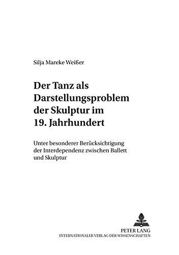 Der Tanz als Darstellungsproblem der Skulptur im 19. Jahrhundert: Unter besonderer Berücksichtigung der Interdependenz zwischen Ballett und Skulptur ... zur Tanzwissenschaft) (German Edition)