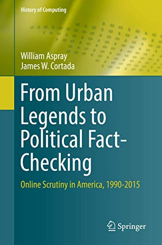 From Urban Legends to Political Fact-Checking: Online Scrutiny in America, 1990-2015 (History of Computing)