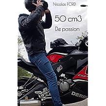 50 cm3 De passion: Le récit d'un motard de 17 ans (French Edition)