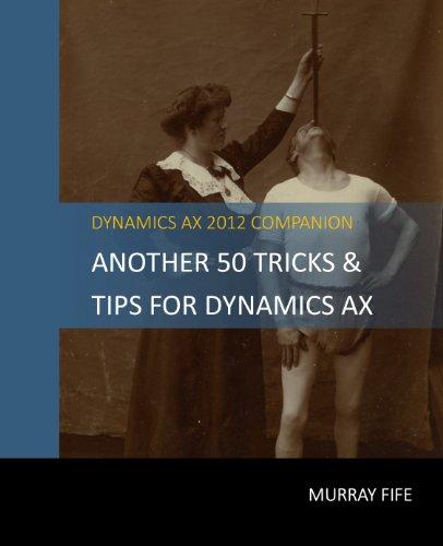 Another 50 Tips & Tricks For Dynamics AX 2012 (Dynamics AX Tips & Tricks) Pdf