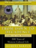 From Dawn to Decadence: 500 Years of Western Cultural Life 1500 to the Present 1st (first) edition