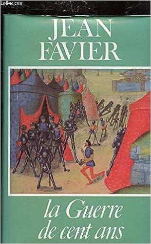 La Guerre De Cent Ans Jean Favier 9782724209129 Amazon