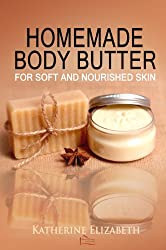 Homemade Body Butter Recipes for Soft and Nourished Skin (Home and Beauty Book 1) (English Edition)