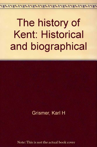 The history of Kent: Historical and biographical