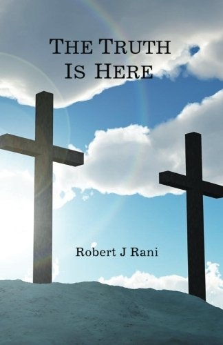 Read Online The Truth Is Here: The Unjustifiable Problems With Roman Catholicism (Book 1) pdf