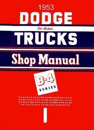 1953 DODGE B-4 Series TRUCK & PICKUP FACTORY REPAIR SHOP & SERVICE MANUAL - INCLUDES:panels, stakebeds, large trucks, B-4-B, B-4-C, B-4-D, B-4-PW, B-4-DU, B-4-EU, B-4-, B-4-G, B-4-GA, B-4-H, B-4-HA, B-4-HM, B-4-HMA, B-4-J, B-4-JA, B-4-JM. 53