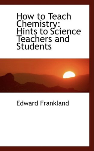 How to Teach Chemistry: Hints to Science Teachers and Students