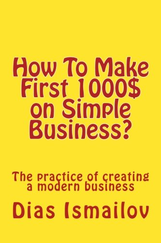 Download How To Make First 1000 $ on Simple Business?: The practice of creating a modern business ebook