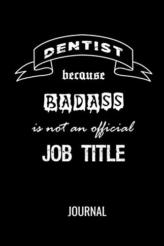 Dentist Because Badass Is Not An Official Job Title Journal: Funny Blank Lined Notebook For Dentists & Dentistry -