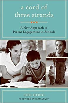 A Cord of Three Strands: A New Approach to Parent Engagement in Schools by Hong, Soo (March 1, 2011)