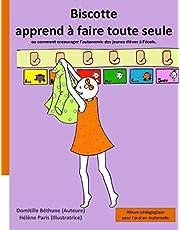 Biscotte apprend à faire toute seule (ou comment encourager l'autonomie des jeunes élèves à l'école): album pédagogique pour l'oral en maternelle
