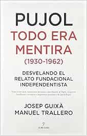 Pujol Todo Era Mentira 1930 1962 Desvelando El Relato Fundacional Independentista Sociedad Actual Amazon Es Guixa Cerdà Josep Trallero De Arriba Manuel Libros