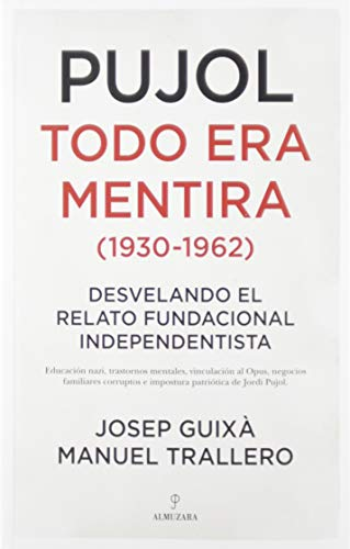 Pujol: Todo Era Mentira (1930-1962): Desvelando el relato fundacional independentista (Sociedad actual) por Josep Guixa Cerdà,Manuel Trallero de Arriba
