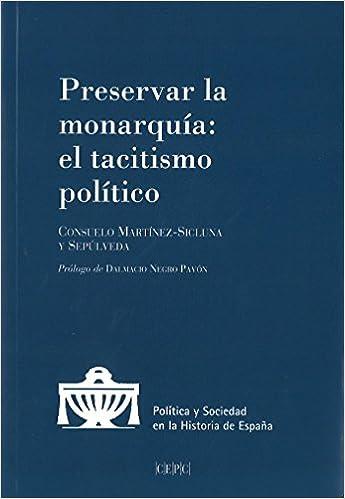 Preservar la Monarquía. El tacitismo político Política y Sociedad en la Historia de España: Amazon.es: Martínez-Sicluna y Sepúlveda, Consuelo: Libros