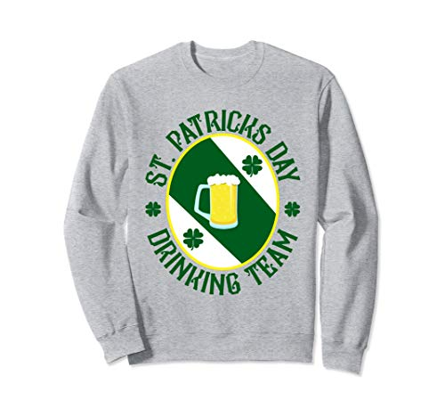 St. Patricks Day Drinking Team Sweatshirt for Men or Women ()