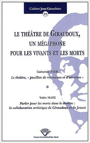 Livres gratuits Le Theatre de Giraudoux, un Megaphone pour les Vivants et les Morts pdf ebook
