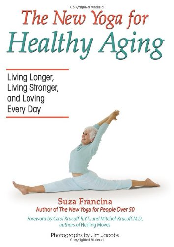 The New Yoga for Healthy Aging: Living Longer, Living Stronger and Loving Every Day [Suza Francina] (Tapa Blanda)