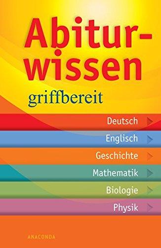 Abiturwissen griffbereit: Deutsch, Englisch, Geschichte, Mathematik, Biologie, Physik