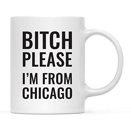 Andaz Press 11oz. Coffee Mug Gag Gift, Bitch Please I'm from Chicago, 1-Pack, Includes Gift Box, Funny Christmas Birthday Friend Coworker Long Distance Moving Away Hostess Present Ideas