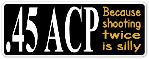 .45 ACP Funny Message Automatic Colt Pistol Vinyl Decal Bumper Sticker 3 Inches X 8 Inches (Glock Pistol Stickers)