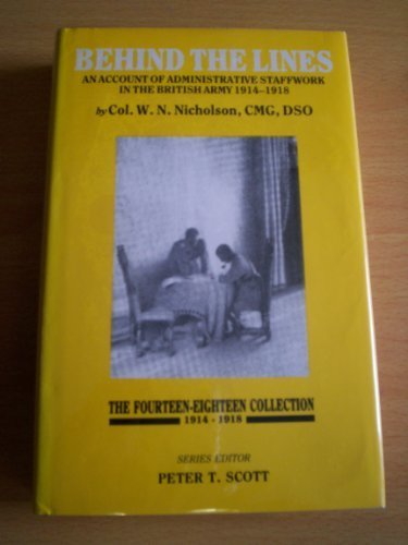 Behind the Lines: An Account of Administrative Staffwork in the British Army 1914-18 (The Fourteen-eighteen collection) by W. N. Nicholson - W Mall Oaks